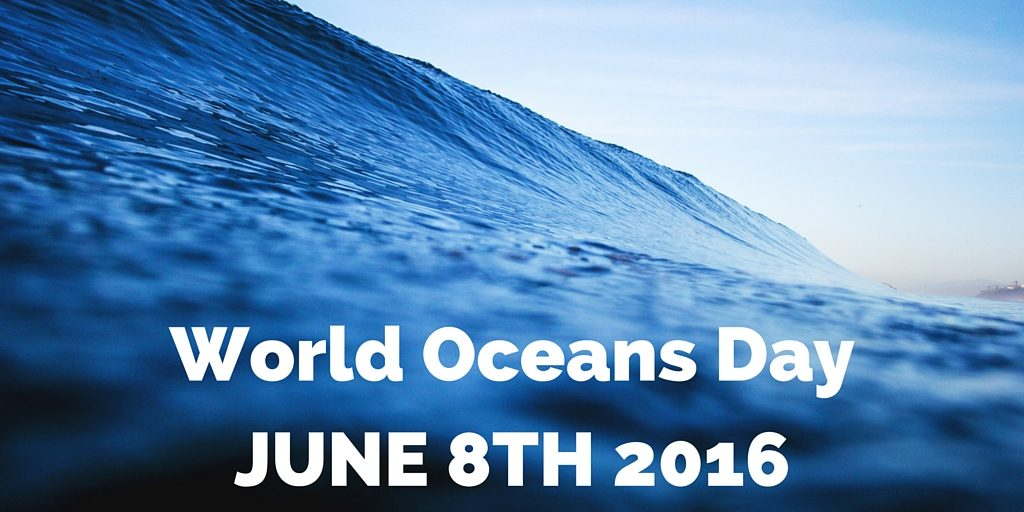 World Oceans DayJUNE 8TH 2016